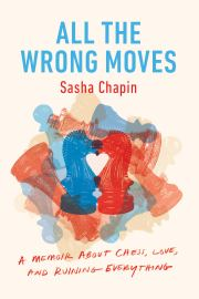 Buy All the Wrong Moves: A Memoir About Chess, Love, and Ruining Everything Book Online at Low Prices in India | All the Wrong Moves: A Memoir About Chess, Love, and Ruining