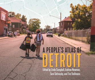 A People's Atlas of Detroit (Great Lakes Books Series): Newman, Andrew,  Campbell, Linda, Safransky, Sara, Stallmann, Tim, Hale, Janice, Miles,  Tiya, Cassidy, Michelle, Macgillivray, Emily, Rodriguez, Paul, Khan, Sarah,  Passarelli, Alexandra, Brezina,