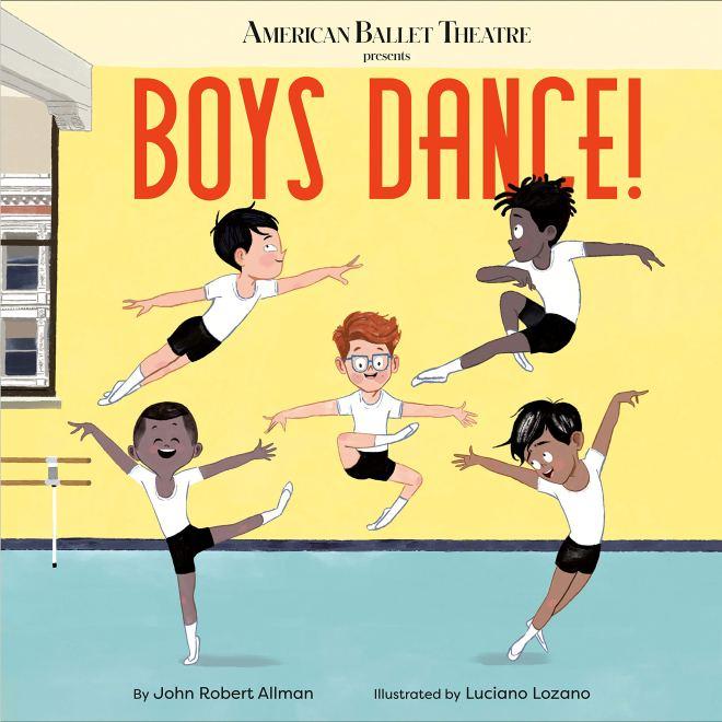Boys Dance! (American Ballet Theatre): Allman, John Robert, Lozano,  Luciano: 9780593181157: Amazon.com: Books