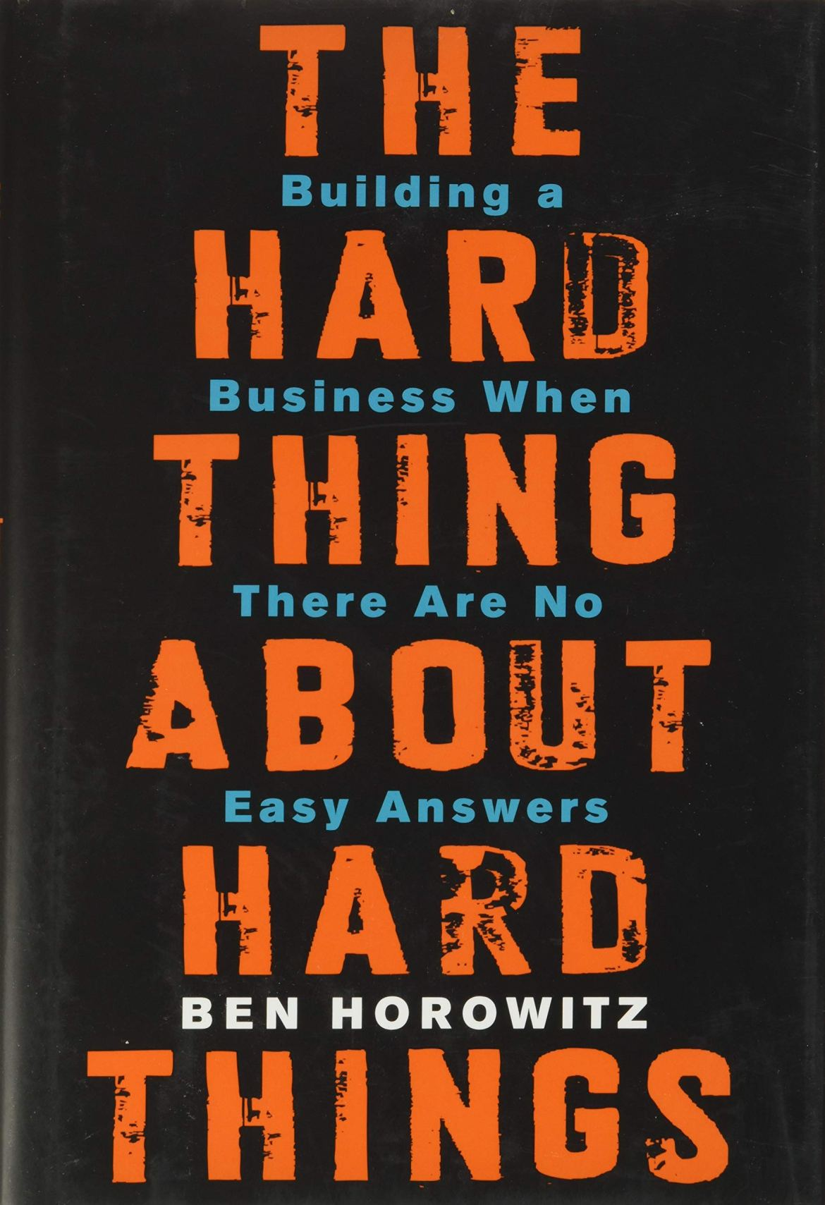 The Hard Thing About Hard Things: Building a Business When There Are No Easy Answers: Horowitz, Ben: Amazon.com: Books