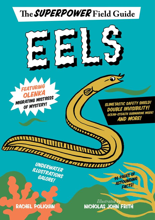 Eels (Superpower Field Guide): Poliquin, Rachel, Frith, Nicholas John:  9780358272588: Amazon.com: Books