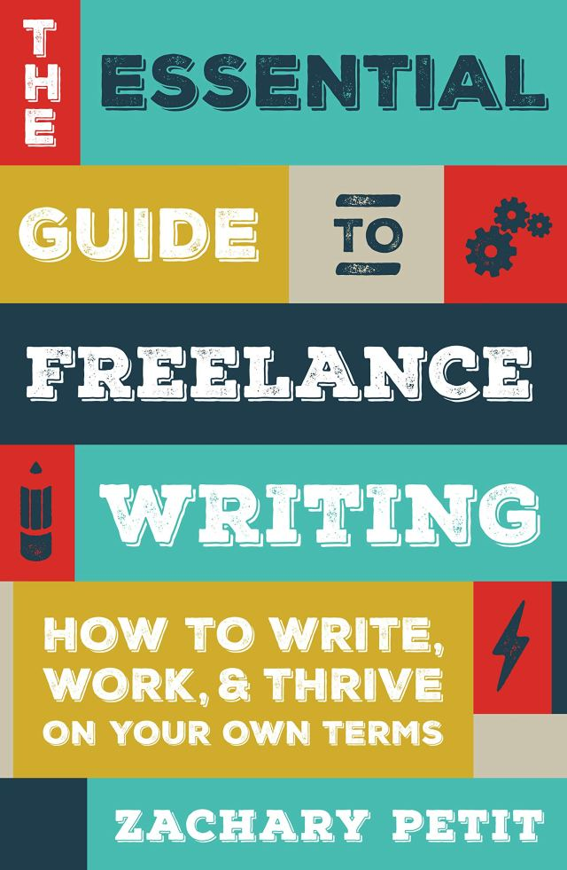 The Essential Guide to Freelance Writing: How to Write, Work, and