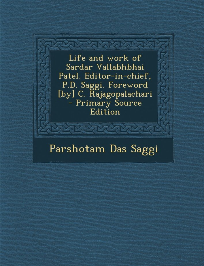 Life and work of Sardar Vallabhbhai Patel by Parshottam Das Saggi