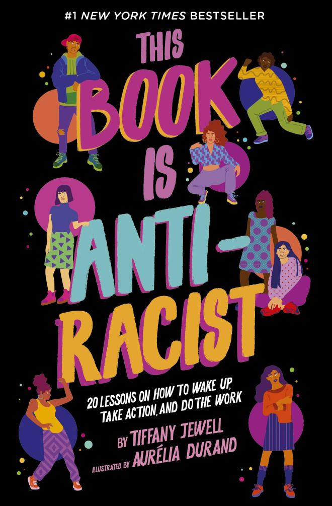Amazon.com: This Book Is Anti-Racist: 20 Lessons on How to Wake Up, Take  Action, and Do The Work (9780711245211): Jewell, Tiffany, Durand, Aurelia:  Books