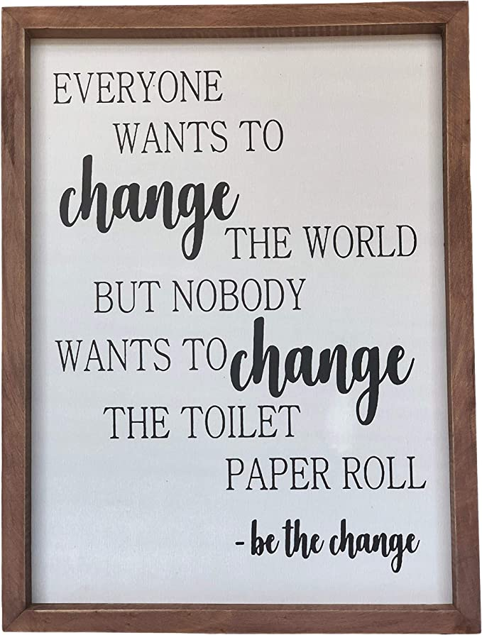 Farmhouse Bathroom Decoration - Be The Change Rustic Wall Art Bathroom Decor - Funny Black and White Toilet Paper Quote with Wooden Frame - Clear and Easy to Read Sign - Approx. 16 x 12 x 1 Inches