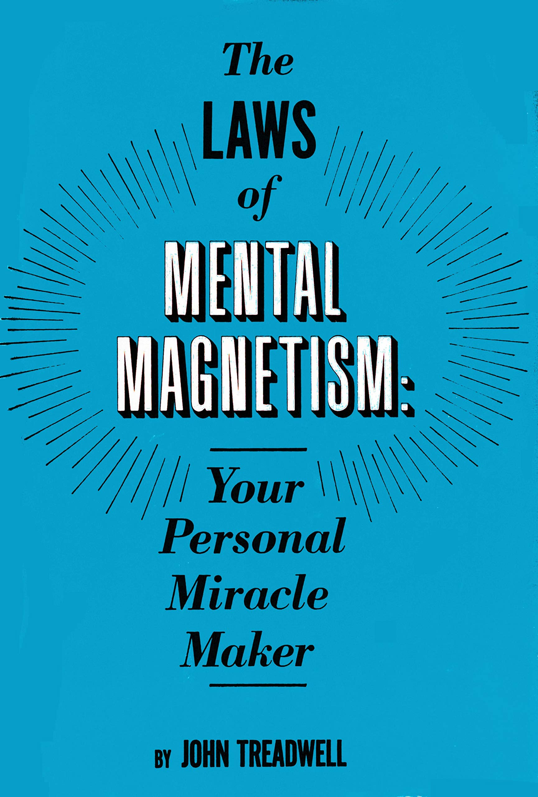 The Laws of Mental Magnetism - Your Personal Miracle Maker