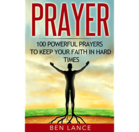 Prayer 100 Powerful Prayers To Keep Your Faith In Hard Times Prayer Faith In God Christian Prayers Bible Kindle Edition By Lance Ben Religion Spirituality Kindle Ebooks Amazon Com