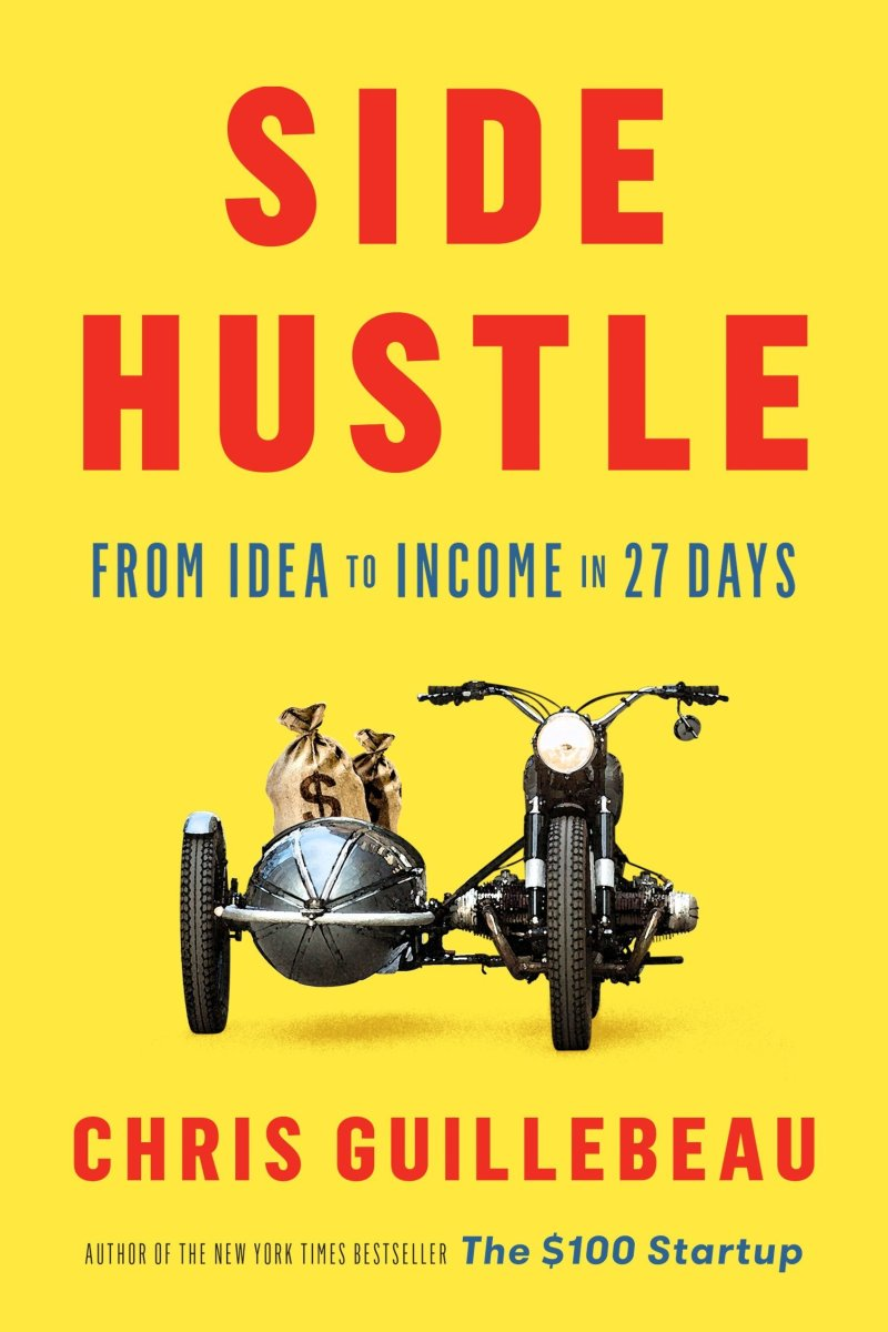 Side Hustle: From Idea to Income in 27 Days by Guillebeau, Chris