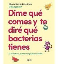 Dime qué comes y te diré qué bacterias tienes: El intestino, nuestro segundo cerebro - Blanca García Orea Haro