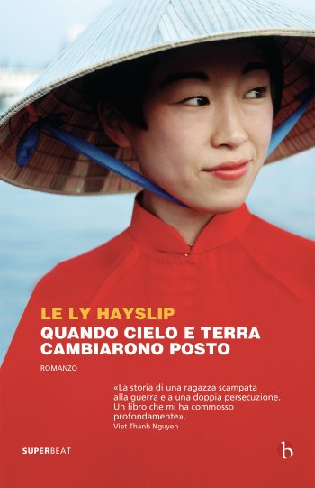 Quando i cielo e la terra cambiarono posto, di Le Ly Hayslip, traduzione di Marco Papi, Beat edizioni, collana Superbeat, 2017