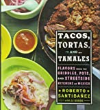 Truly Mexican: Essential Recipes and Techniques for