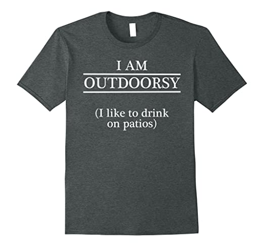 Mens I'm OUTDOORSY I Like To Drink on Patios T-shirt FUNNY Large Dark Heather