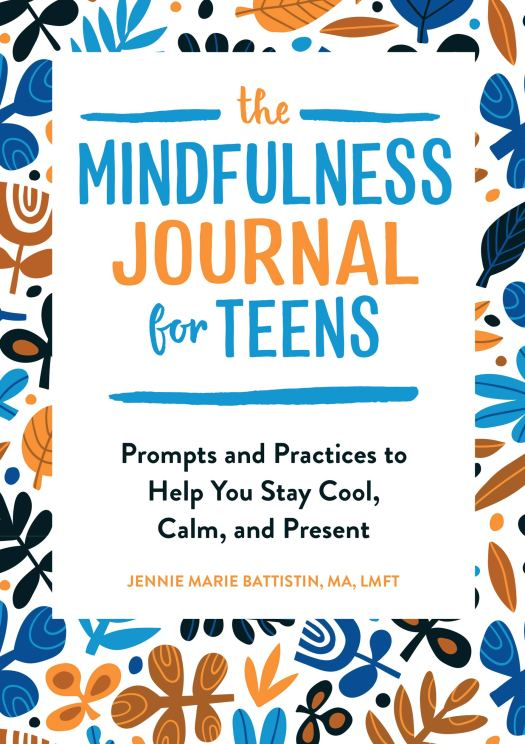 Book cover image for The Mindfulness Journal for Teens: Prompts and Practices to Help You Stay Cool, Calm, and Present by Jennie Marie Battistin