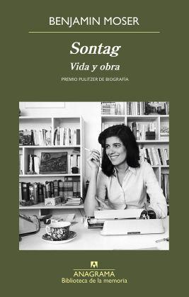 Sontag, Vida y Obra, de Benjamin Moser. La biografía de Susan Sontag.