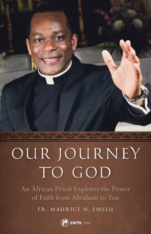 Image result for Our Journey to God: An African Priest Explores the Power of Faith from Abraham to You,
