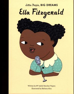 Ella Fitzgerald: 11 (Little People, Big Dreams): Amazon.co.uk: Sanchez  Vegara, Isabel, Alca, Bàrbara: Books