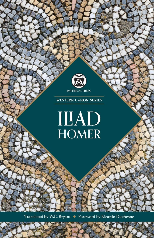 Iliad - Imperium Press (Western Canon): Amazon.co.uk: Homer, Ricardo  Duchesne, W.C. Bryant,: 9780648690504: Books