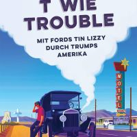 T wie trouble : Mit Fords Tin Lizzy durch Trumps Amerika / Tim Moore