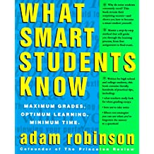 What Smart Students Know Maximum Grades Optimum Learning Minimum Time Jul 27 1993 By Adam Robinson