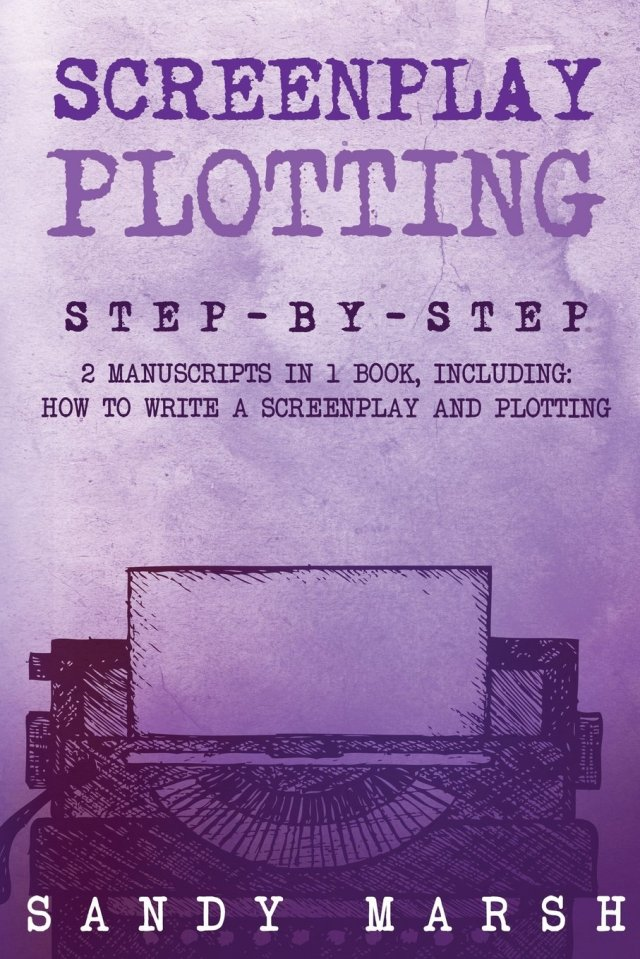 Screenplay Plotting: Step-by-Step  100 Manuscripts in 10 Book