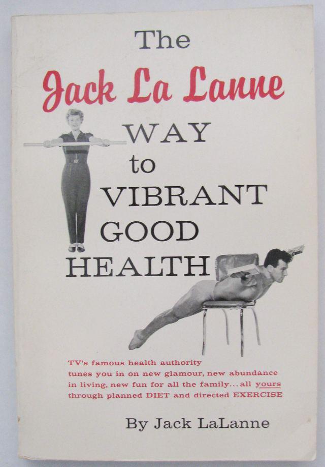 The Jack LaLanne way to vibrant good health.: Amazon.com: Books
