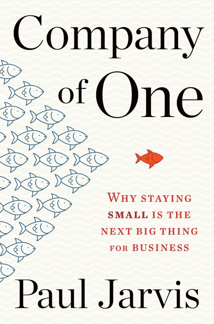 Amazon.com: Company of One: Why Staying Small Is the Next Big Thing for  Business (9781328972354): Jarvis, Paul: Books