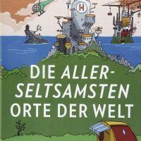 Die allerseltsamsten Orte der Welt : Aufsteigende Inseln, bodenlose Städte, abseitige Paradiese / Alastair Bonnett
