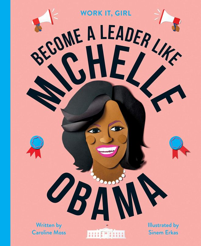 Work It, Girl: Michelle Obama: Moss, Caroline: 9780711245174: Amazon.com:  Books