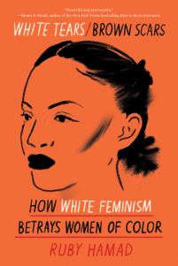 White Tears/Brown Scars: How White Feminism Betrays Women of Color: Amazon.co.uk: 9781948226745: Books