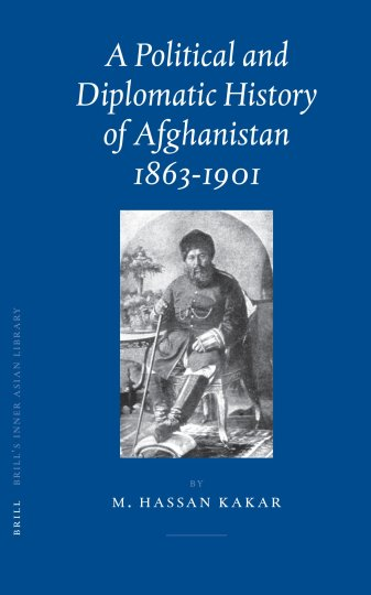 A Political and Diplomatic History of Afghanistan, 1863-1901: 17 (Brill's  Inner Asian Library) : Kakar, Mohammad Hassan: Amazon.in: Books
