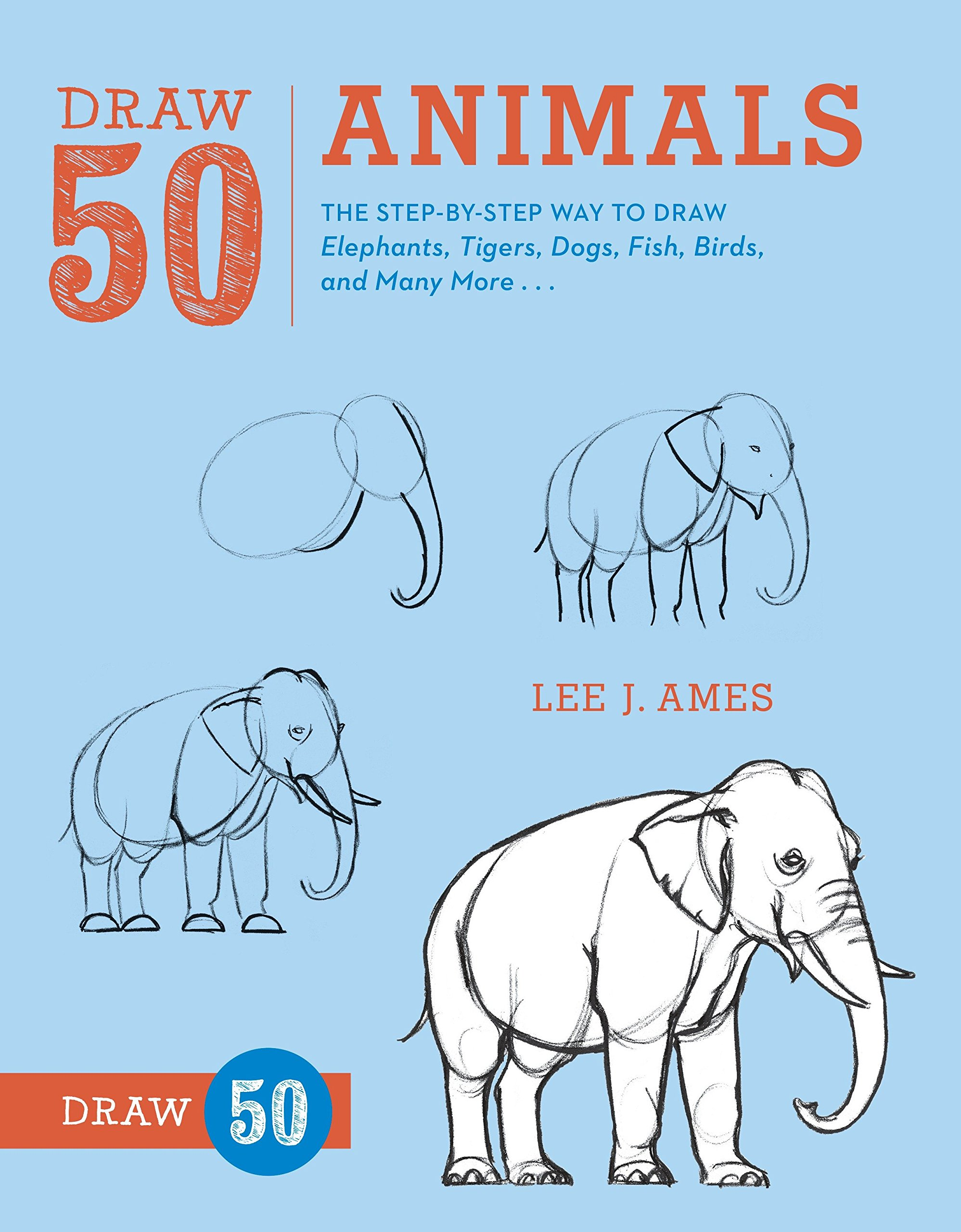 Draw 50 Animals The Step By Step Way To Draw Elephants Tigers Dogs Fish Birds And Many More Ames Lee J 9780823085781 Books Amazon Ca