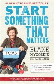 Start Something That Matters: Mycoskie, Blake: 9780812981445: Amazon.com:  Books