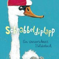 Schnabbeldiplapp : ein wasserscheues Bilderbuch / Günther Jakobs