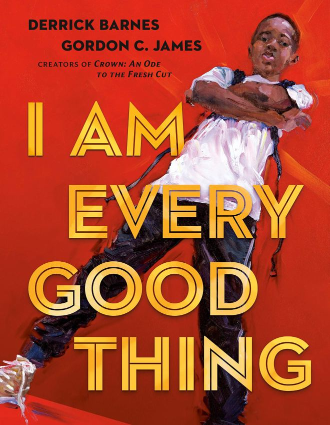 I Am Every Good Thing: Barnes, Derrick, James, Gordon C.: 9780525518778:  Amazon.com: Books