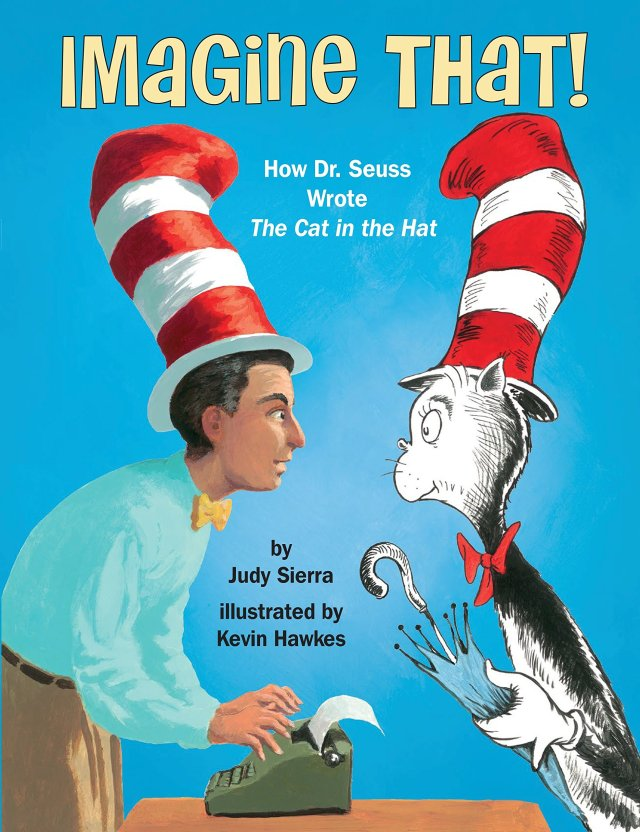 Imagine That!: How Dr. Seuss Wrote The Cat in the Hat: Sierra