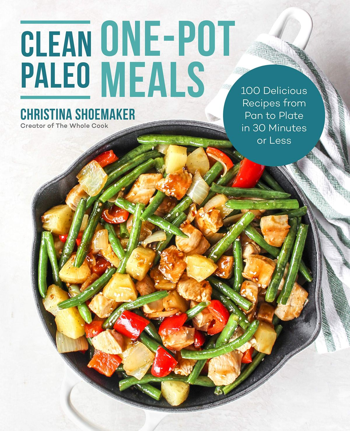 Clean Paleo One-Pot Meals: 100 Delicious Recipes from Pan to Plate in 30 Minutes or Less 1
