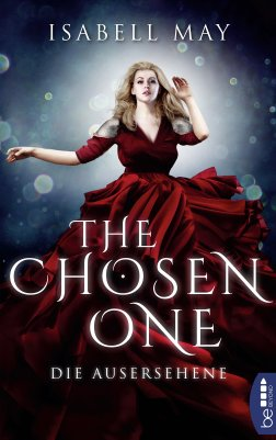 Isabell May: The Chosen One - Die Ausersehene