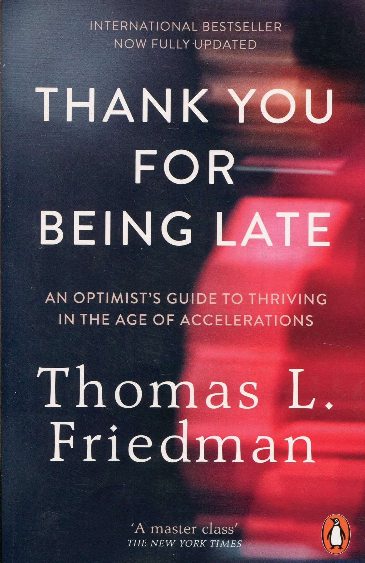 Image result for Thank You for Being Late: An Optimist's Guide to Thriving in the Age of Accelerations - Thomas L. Friedman