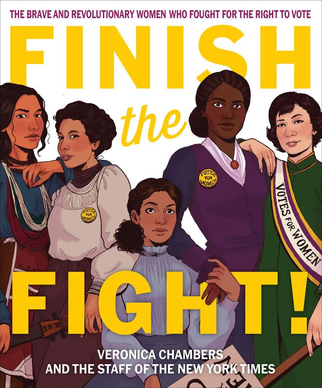 Finish the Fight!: The Brave and Revolutionary Women Who Fought for the  Right to Vote: Chambers, Veronica, The Staff of The New York Times:  9780358408307: Amazon.com: Books