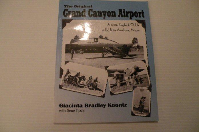 The Original Grand Canyon Airport A 1930 S Scrapbook Of Life At Red Butte Aerodrome Arizona Giacinta Bradley Koontz 9780976855415 Amazon Com Books