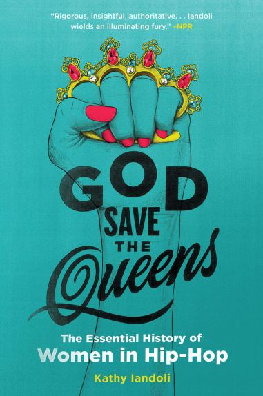 God Save the Queens: The Essential History of Women in Hip-Hop: Iandoli,  Kathy: Amazon.nl