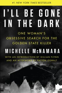 I'll Be Gone in the Dark: One Woman's Obsessive Search for the Golden State Killer: McNamara, Michelle, Flynn, Gillian, Oswalt, Patton: 9780062319784: Amazon.com: Books