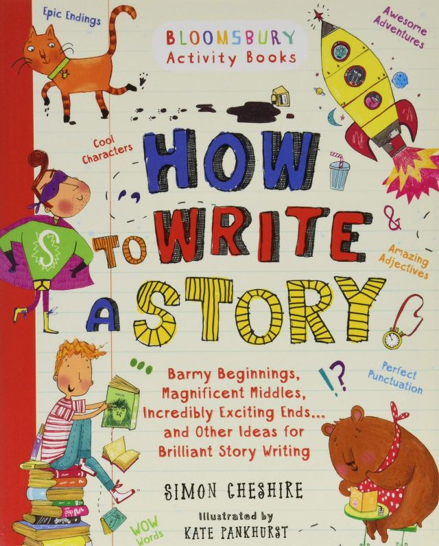 How to Write a Story: A brilliant and fun story writing book for