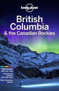 Lonely Planet British Columbia & the Canadian Rockies, 8th Edition