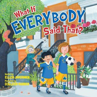 What If Everybody Said That?: Javernick, Ellen, Madden, Colleen:  9781503948952: Amazon.com: Books