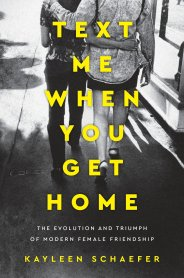 Text Me When You Get Home: The Evolution and Triumph of Modern Female  Friendship: Schaefer, Kayleen: 9781101986127: Amazon.com: Books