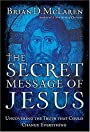 The Secret Message of Jesus: Uncovering the Truth that Could Change Everything - Brian McLaren