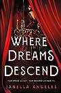 Where Dreams Descend: A Novel (Kingdom of Cards (1)) - Janella Angeles