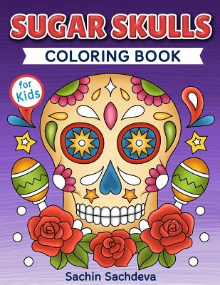 Sugar Skulls Coloring Book For Kids Day Of The Dead Easy Beautiful And Big Designs Coloring Pages For Kids 4 To 12 Years