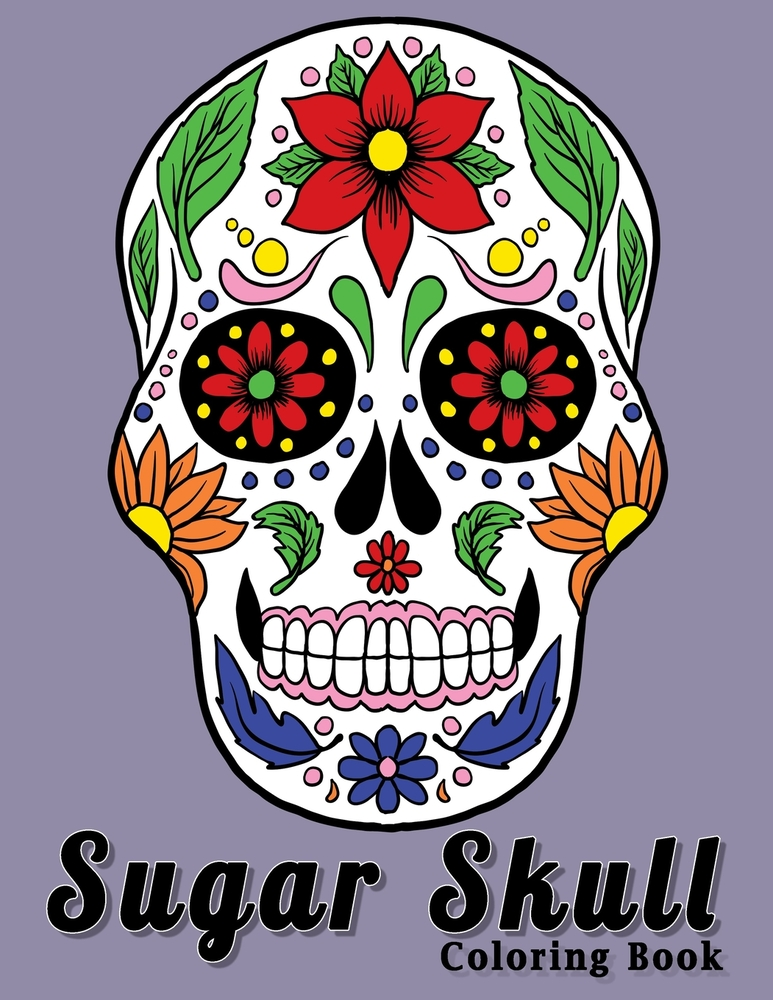 Sugar Skull Coloring Book A Day Of The Dead Fun Color Design For Stress Relief Relaxation For Adults Teens